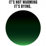 It's Not Warming, It's Dying campaign to tackle climate...