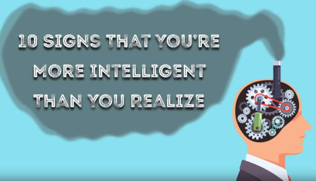 10 Signs you're more Intelligent than you realize